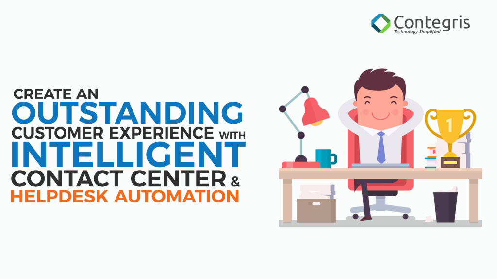 Customer experience with Contact Center and Help Desk Automation